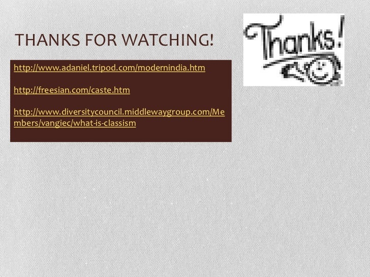 THANKS FOR WATCHING!http://www.adaniel.tripod.com/modernindia.htmhttp://freesian.com/caste.htmhttp://www.diversitycouncil....