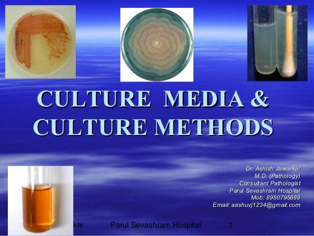 CULTURE MEDIA & CULTURE METHODS Dr. Ashish Jawarkar M.D. (Pathology) Consultant Pathologist Parul Sevashram Hospital Mob: ...