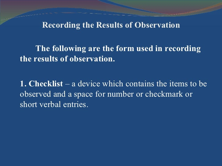 Recording the Results of Observation <ul><li>The following are the form used in recording the results of observation. </li...