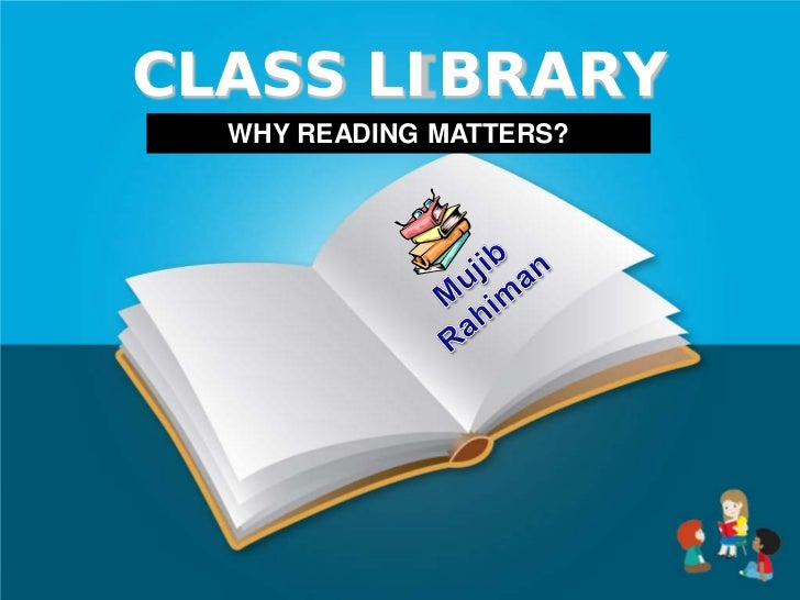 CLASS LIBRARY  WHY READING MATTERS?