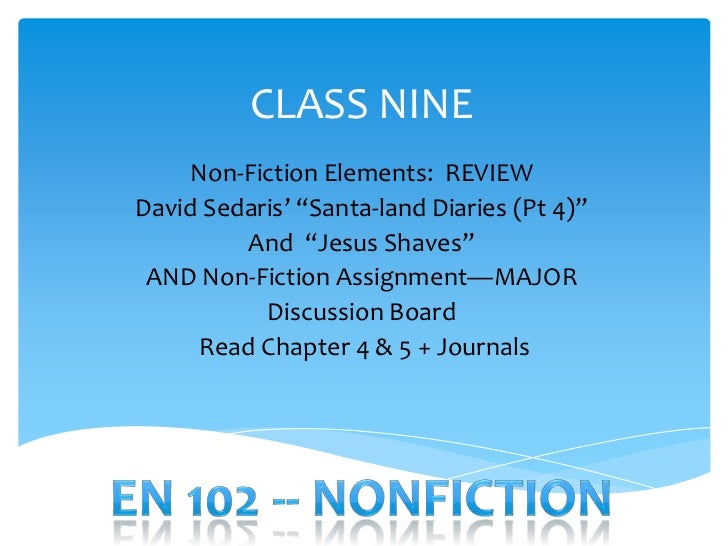 "CLASS NINE    Non-Fiction Elements: REVIEWDavid Sedaris' ""Santa-land Diaries (Pt 4)""         And ""Jesus Shaves"" AND Non-Fi..."