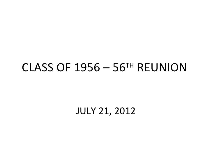 CLASS OF 1956 – 56TH REUNION         JULY 21, 2012