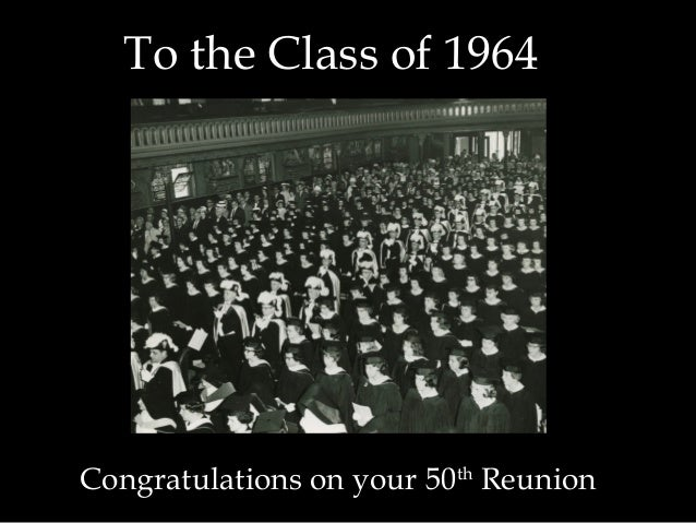To the Class of 1964 Congratulations on your 50th Reunion