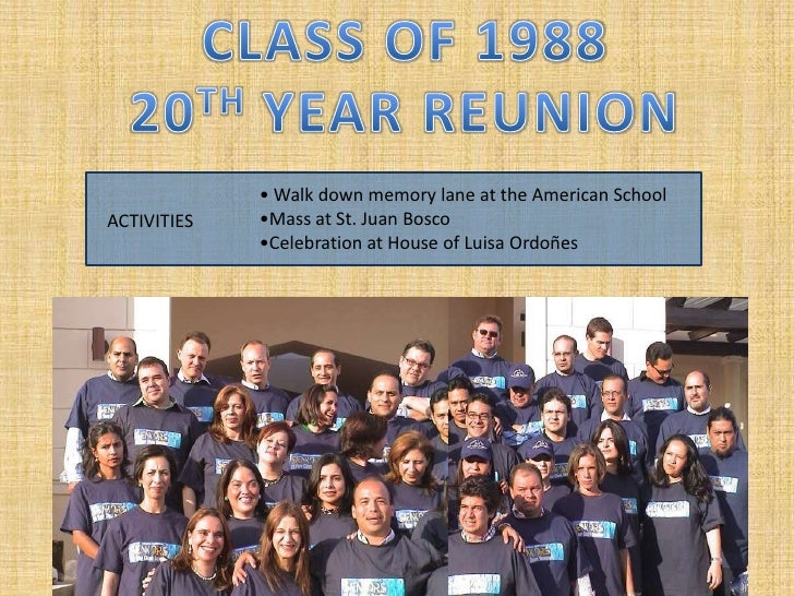 CLASS OF 1988<br />20TH YEAR REUNION<br />• Walk down memory lane at the American School<br />•Mass at St. Juan Bosco<br /...