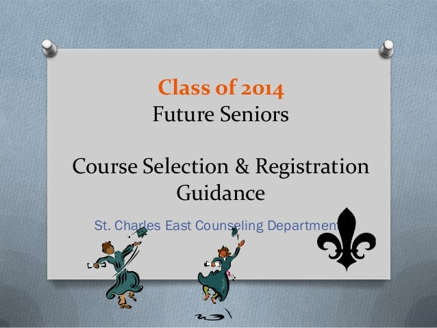 Class of 2014          Future SeniorsCourse Selection & Registration           Guidance  St. Charles East Counseling Depar...
