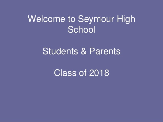 Welcome to Seymour High School Students & Parents Class of 2018