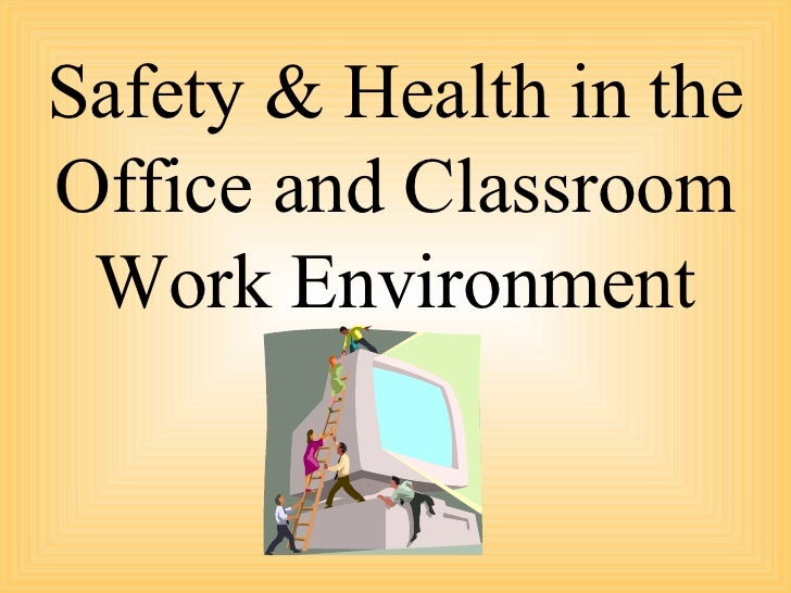 Safety & Health in the Office and Classroom Work Environment