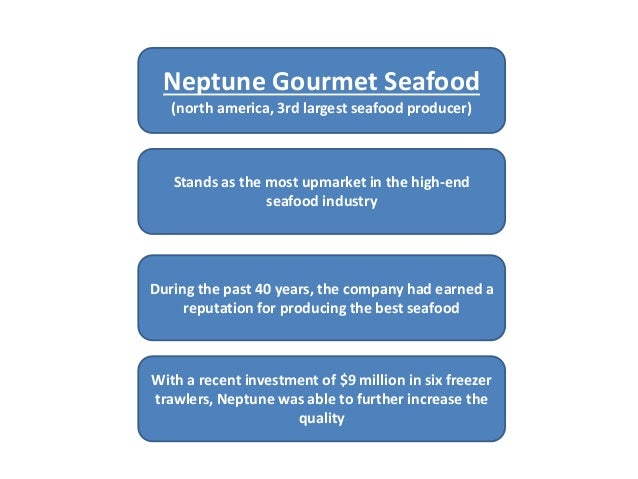 case study neptune gourmet seafood Outside the little city of otočac, croatia, you can find the croatian centre for indigenous species of fish and crawfish in karstic waters some species are introduced to create fisheries, like the pacific oyster that i studied in the wadden sea, and which you can read about in my previous posts.