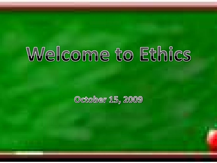 Welcome to Ethics<br />October 15, 2009<br />