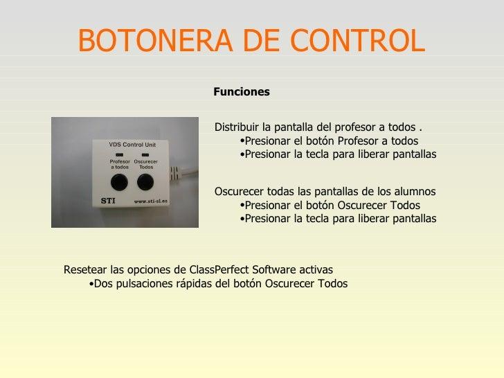 BOTONERA DE CONTROL Funciones <ul><ul><li>Distribuir la pantalla del profesor a todos .  </li></ul></ul><ul><ul><ul><li>Pr...