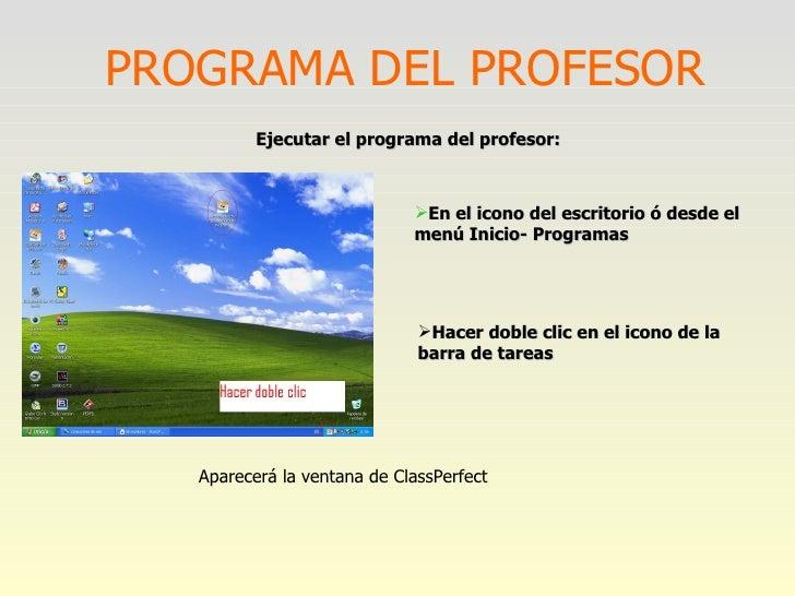 PROGRAMA DEL PROFESOR <ul><li>Hacer doble clic en el icono de la barra de tareas </li></ul><ul><li>En el icono del escrito...