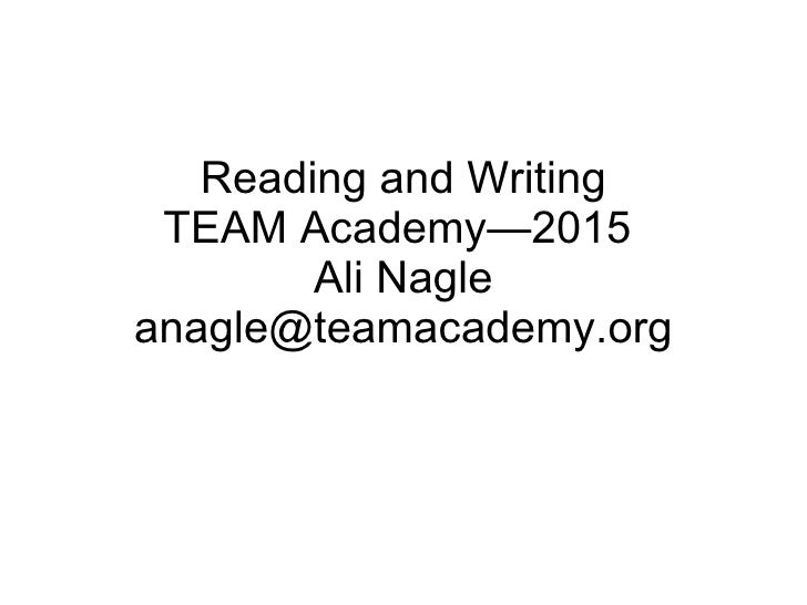 Reading and Writing TEAM Academy—2015  Ali Nagle [email_address]