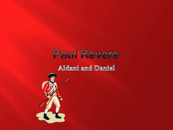 Paul Revere<br />Aldani and Daniel<br />