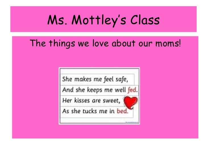 Ms. Mottley's Class <ul><li>The things we love about our moms! </li></ul>