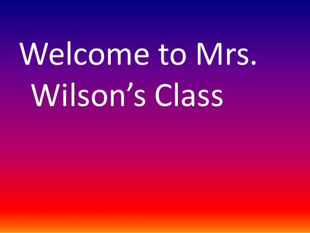 Welcome to Mrs. Wilson's Class