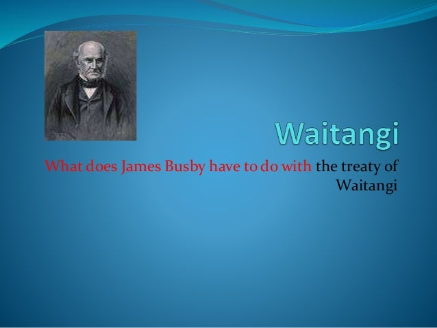 What does James Busby have to do with the treaty of Waitangi