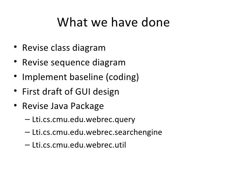What we have done <ul><li>Revise class diagram </li></ul><ul><li>Revise sequence diagram </li></ul><ul><li>Implement basel...