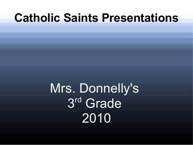 Catholic Saints Presentations Mrs. Donnelly's 3rd Grade 2010