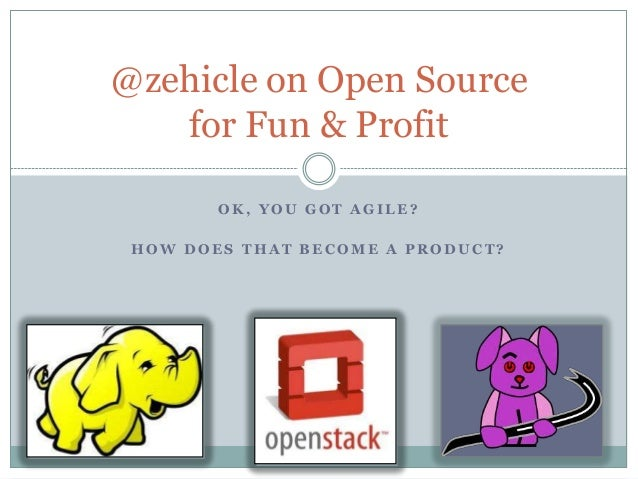 @zehicle on Open Source for Fun & Profit OK, YOU GOT AGILE? HOW DOES THAT BECOME A PRODUCT?