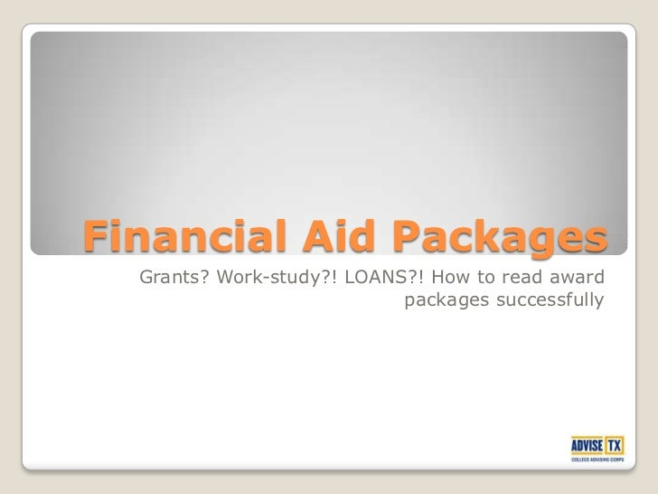 Financial Aid Packages  Grants? Work-study?! LOANS?! How to read award                            packages successfully