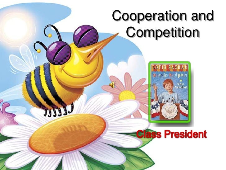 Cooperation and Competition<br />Class President<br />