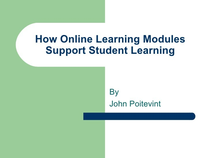 How Online Learning Modules Support Student Learning By  John Poitevint