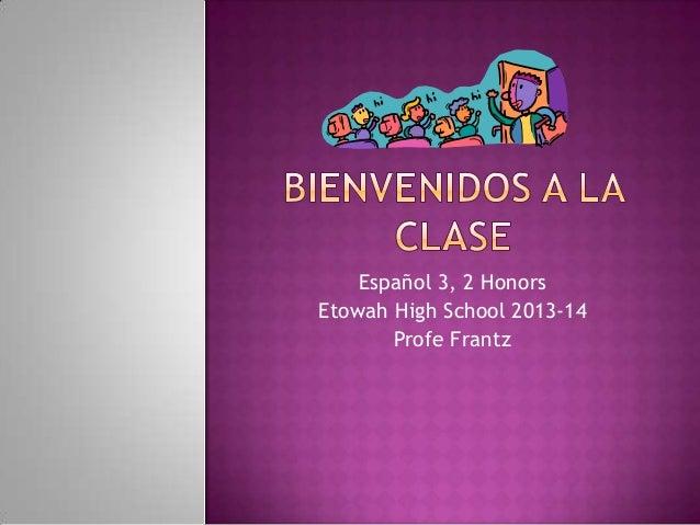 Español 3, 2 Honors Etowah High School 2013-14 Profe Frantz