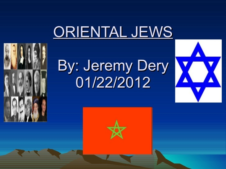 ORIENTAL JEWS By: Jeremy Dery  01/22/2012