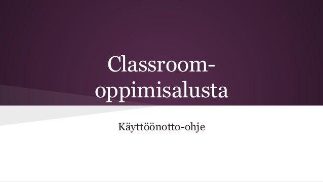Classroom-oppimisalusta  Käyttöönotto-ohje
