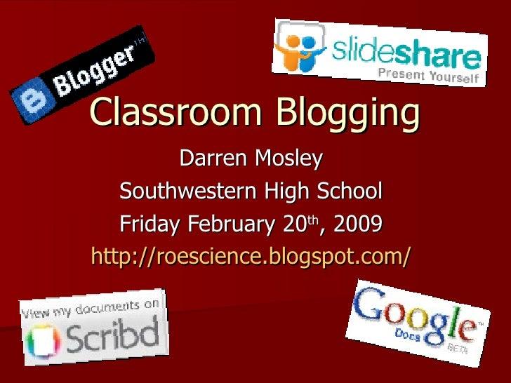Classroom Blogging Darren Mosley Southwestern High School Friday February 20 th , 2009 http://roescience.blogspot.com/