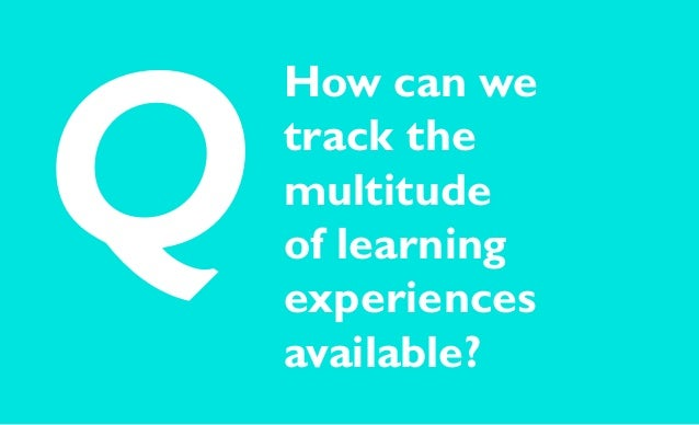 How can we track the multitude of learning experiences available? Q