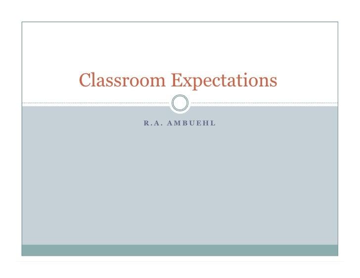 Classroom Expectations         R.A. AMBUEHL