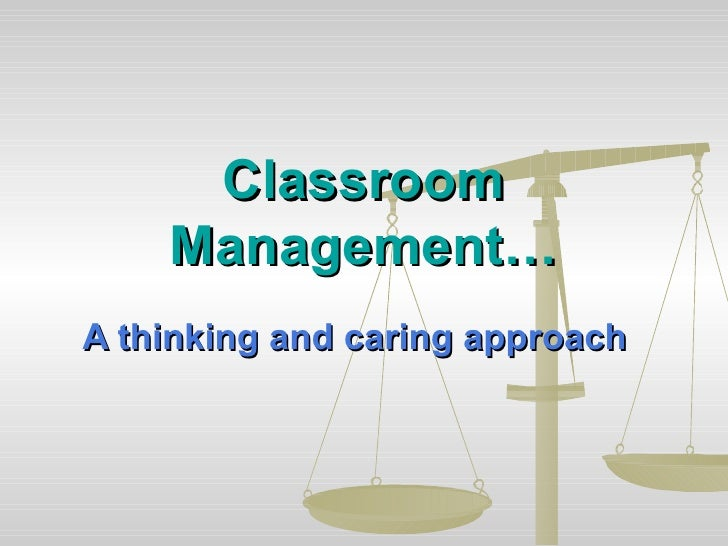 Classroom Management… A thinking and caring approach
