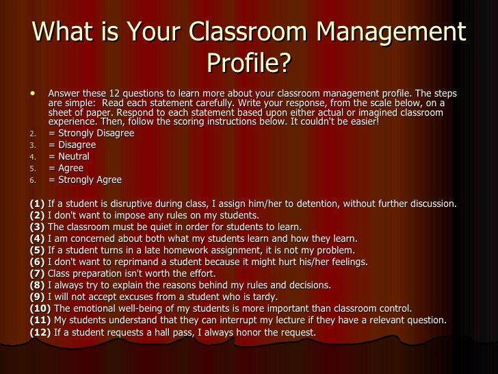 What is Your Classroom Management Profile? <ul><li>Answer these 12 questions to learn more about your classroom management...