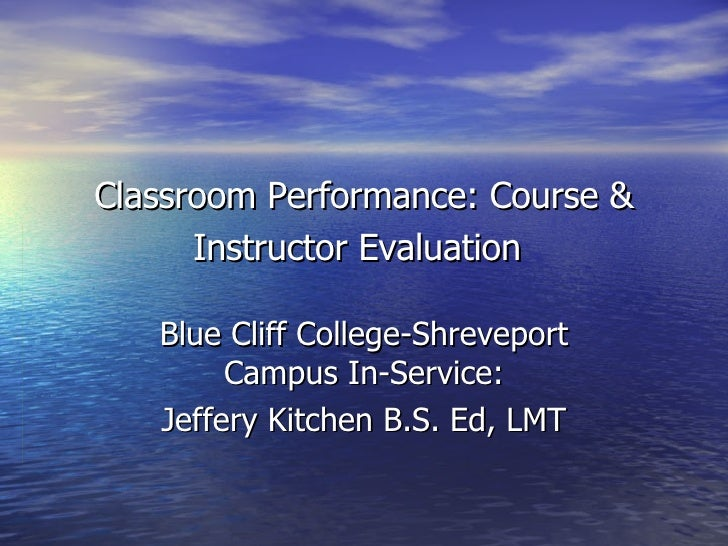 Classroom Performance: Course & Instructor Evaluation   Blue Cliff College-Shreveport Campus In-Service: Jeffery Kitchen B...