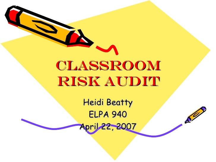 Classroom Risk Audit Heidi Beatty ELPA 940 April 22, 2007