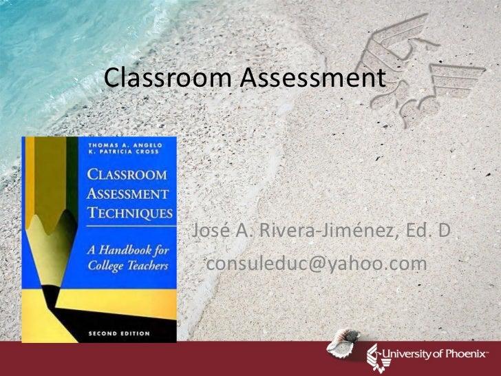 Classroom Assessment José A. Rivera-Jiménez, Ed. D [email_address]