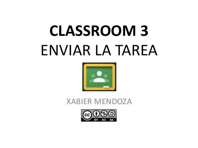 CLASSROOM 3 ENVIAR LA TAREA XABIER MENDOZA