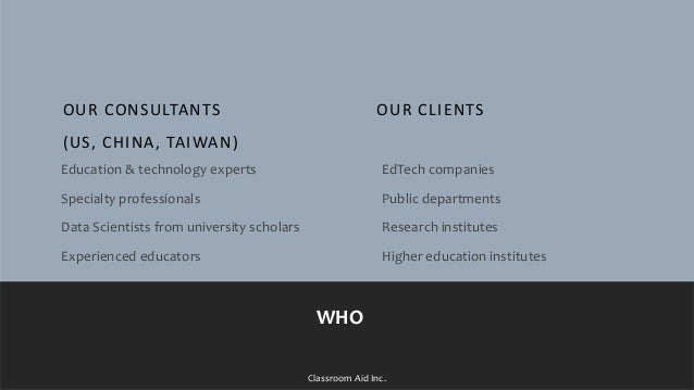 OUR CONSULTANTS (US, CHINA, TAIWAN) Education & technology experts Specialty professionals Data Scientists from university...