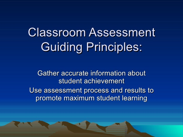 Gather accurate information about student achievement Use assessment process and results to promote maximum student learni...