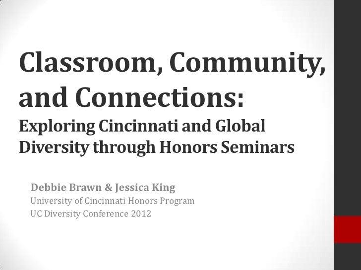 Classroom, Community,and Connections:Exploring Cincinnati and GlobalDiversity through Honors Seminars Debbie Brawn & Jessi...