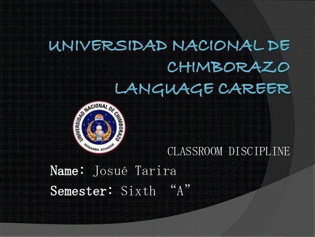 """CLASSROOM DISCIPLINE Name: Josué Tarira Semester: Sixth """"A"""""""