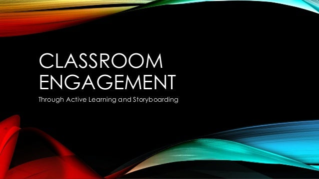 CLASSROOM ENGAGEMENT Through Active Learning and Storyboarding