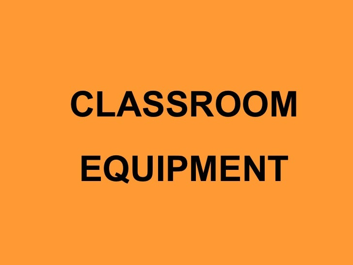 CLASSROOM EQUIPMENT