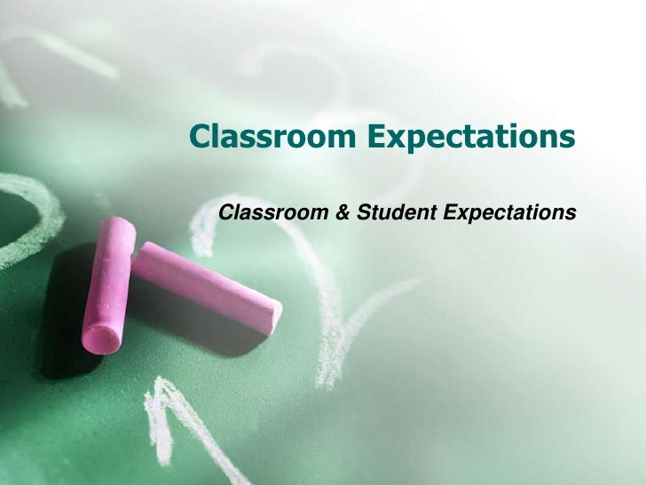 Classroom Expectations<br />Classroom & Student Expectations<br />