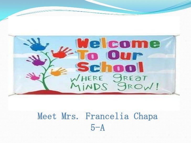 Meet Mrs. Francelia Chapa           5-A
