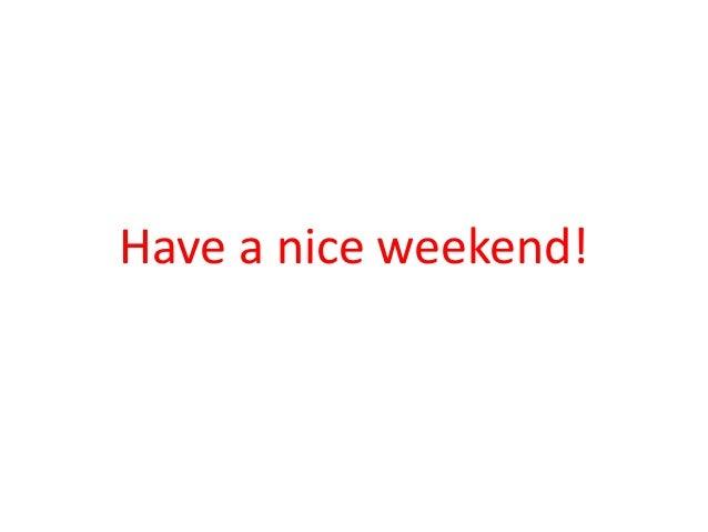 Have a nice weekend!