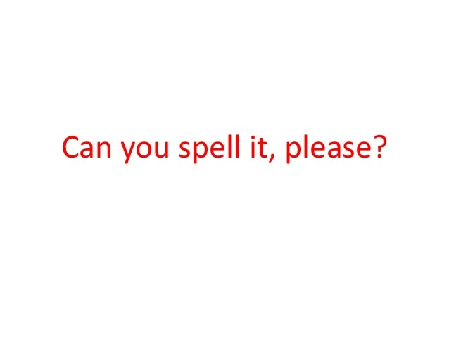 Can you spell it, please?
