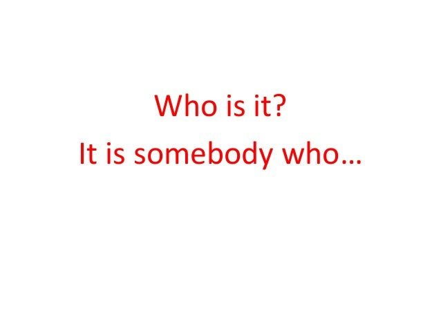 Who is it?  It is somebody who…