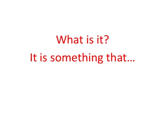 What is it?  It is something that…